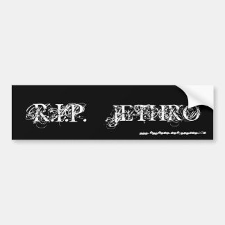 RIP JETHRO [Bumper Sticker] Bumper Sticker