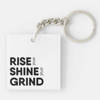 Rise and Shine and Grind Keychain