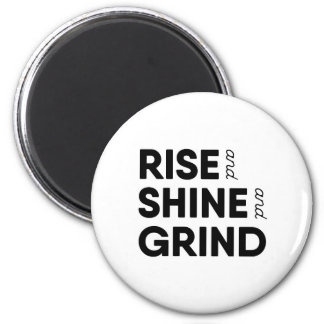 Rise and Shine and Grind Round Magnet