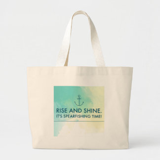 Rise and Shine It's Spearfishing Time Large Tote Bag