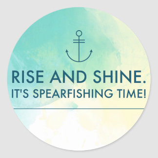 Rise and Shine It's Spearfishing Time Round Sticker