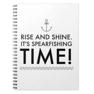 Rise and Shine It's Spearfishing TIme Spiral Notebook