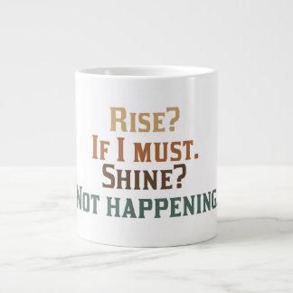 Rise and Shine? Umm..No. Large Coffee Mug