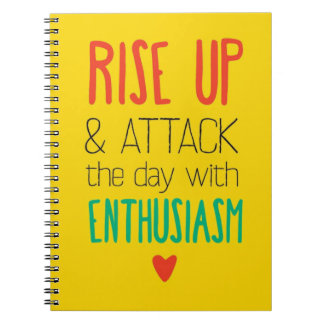 Rise Up & Attack the day with Enthusiasm Spiral Notebook