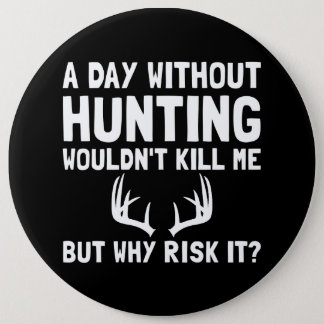 Risk It Hunting 6 Inch Round Button