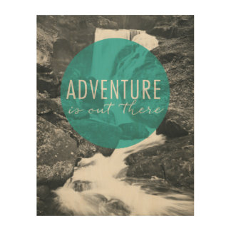 Rivers | Adventure Is Out There Quote Wood Print