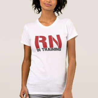 RN in Training (Nursing Student) Shirt