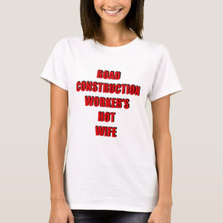 Road Construction Workers Hot Wife T-Shirt