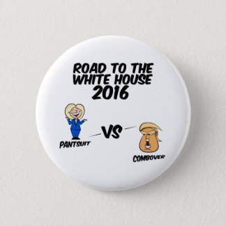 Road To The White House 2016 Pantsuit vs Combover 2 Inch Round Button