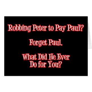 Robbing Peter to Pay Paul? Forget Paul Funny Quote Card