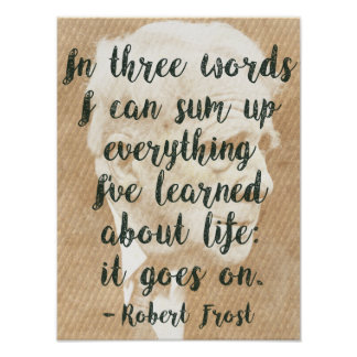 Robert Frost 'It goes on' Life wisdom Quote Poster