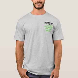 ROBERT, ~ Yes I have 8 Dogs thats why I own a d... T-Shirt