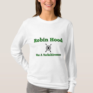 Robin Hood Was A Yorkshireman T-Shirt