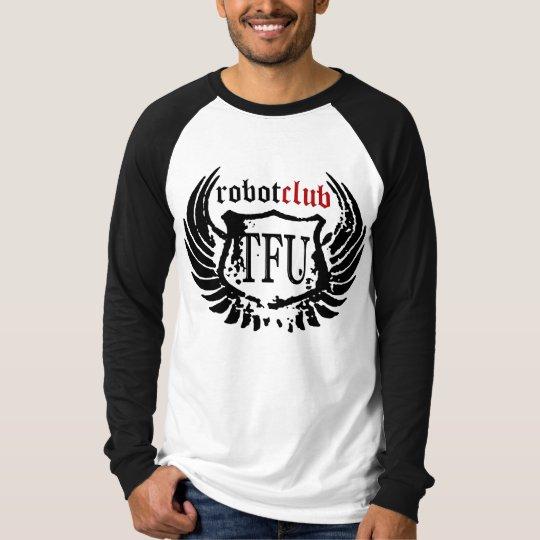 Robot Club shirt...for the manly man T-Shirt