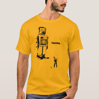 Robot Overlords!!! Now You Clean the Floor Hoomba! T-Shirt