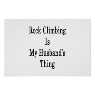 Rock Climbing Is My Husband's Thing Poster
