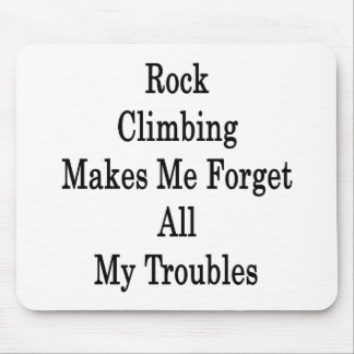 Rock Climbing Makes Me Forget All My Troubles Mouse Pad