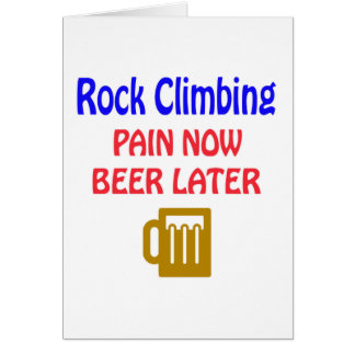 Rock Climbing pain now beer later Card