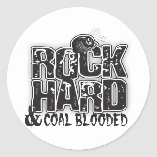ROCK HARD AND COAL BLOODED ROUND STICKER