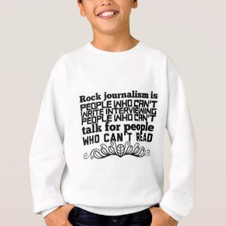 Rock journalism is people who can't write sweatshirt