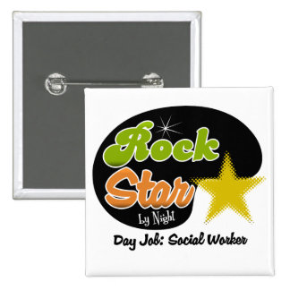Rock Star By Night - Day Job Social Worker Pinback Buttons