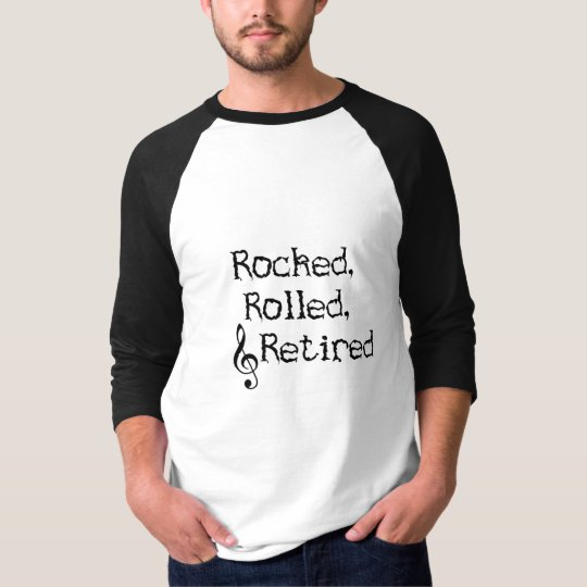 rocked rolled and retired T-Shirt