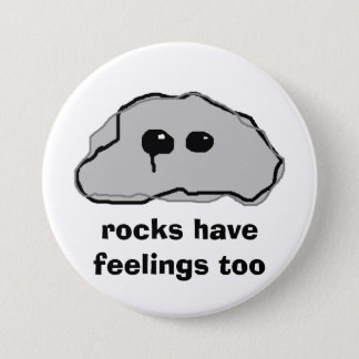 rocks have feelings too 3 inch round button