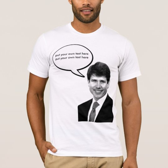 Rod Blagojevich - customizable T-Shirt