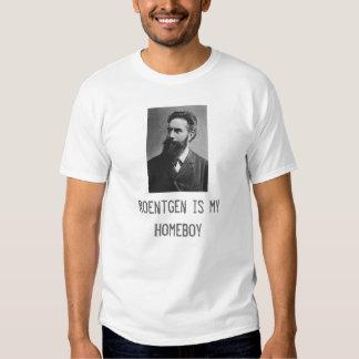 roentgen-1, Roentgen is my Homeboy Shirts