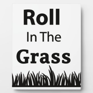 Roll In The Grass funny design Plaque