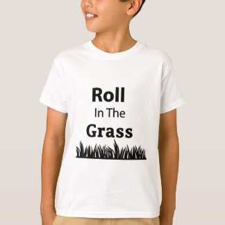 Roll In The Grass funny design T-Shirt