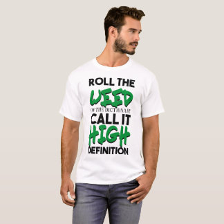ROLL THE WEED ON THE DICTIONARY CALL IT HIGHT DEFI T-Shirt