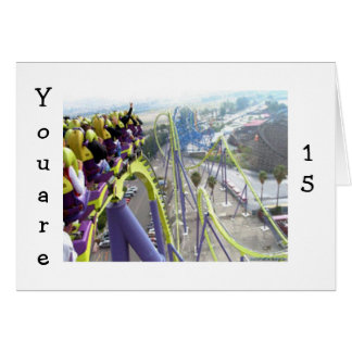 ROLLER COASTER THRILLS FOR THE **15** YEAR OLD CARD