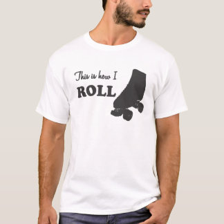 Roller Derby - This Is How I Roll T-Shirt