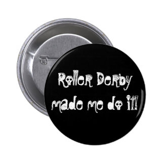 Roller Derbymade me do it! 2 Inch Round Button