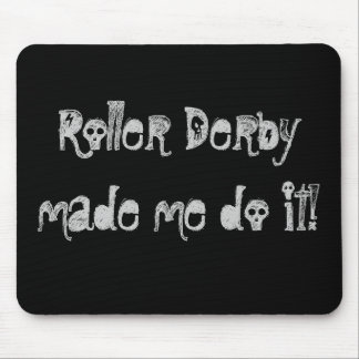 Roller Derbymade me do it! Mouse Pad