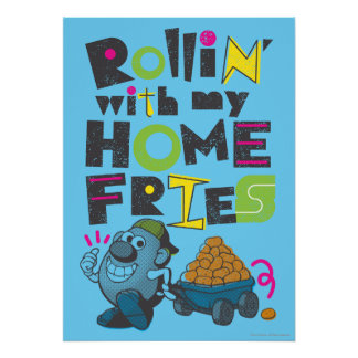 Rollin' with my Home Fries Poster