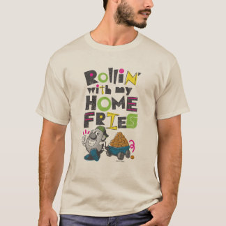 Rollin' with my Home Fries T-Shirt