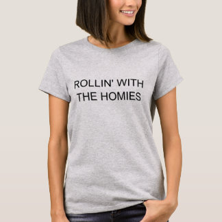 Rollin With The Homies T-Shirt