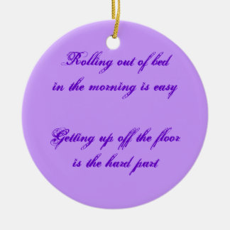 Rolling out of bed in  the morning is easy... round ceramic ornament