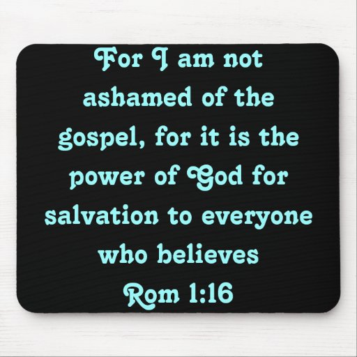 Rom 1:16  For I am not ashamed of the gospel... Mouse Pad