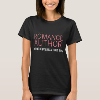 ROMANCE AUTHOR in this body lives a dirty mind T-Shirt