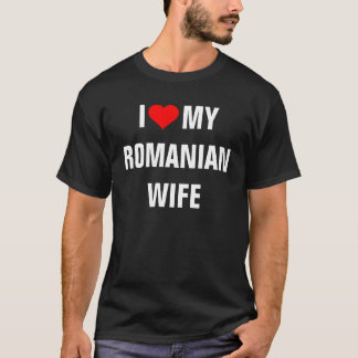 ROMANIA: I Love My Romanian Wife t-shirt
