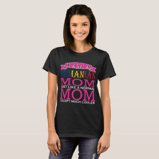 Romanian Mom Just Like Normal Mom Except Cooler T-Shirt