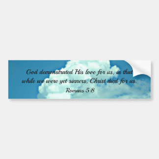 Romans 5:8 God demonstrated His love for us... Bumper Sticker