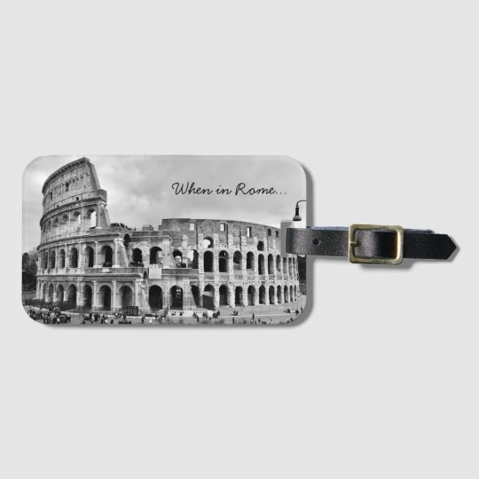 Rome Colosseum 'When in Rome' B&W Luggage Tag