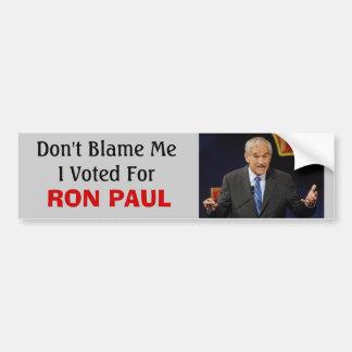 Ron Paul at a debate, Don't Blame ... - Customized Bumper Sticker