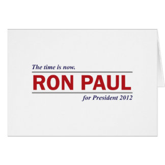 Ron Paul for President 2012 The Time is Now Card