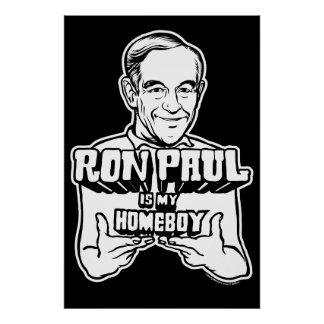Ron Paul Is My Homeboy Poster