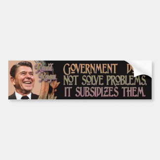 Ronald Reagan on Government Solutions & Subsidies Bumper Sticker